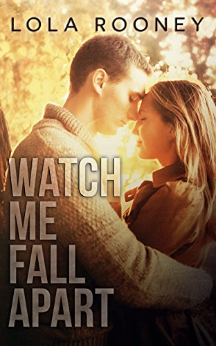 Watch Me Fall Apart by Lola Rooney