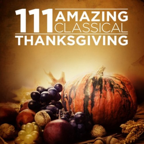 111 Amazing Classical: Thanksgiving By Various Artists