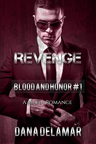 Revenge: A Mafia Romance (Blood and Honor, #1) by Dana Delamar