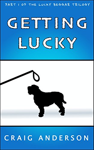 Getting Lucky (The Lucky Beggar Trilogy Book 1) by Craig Anderson