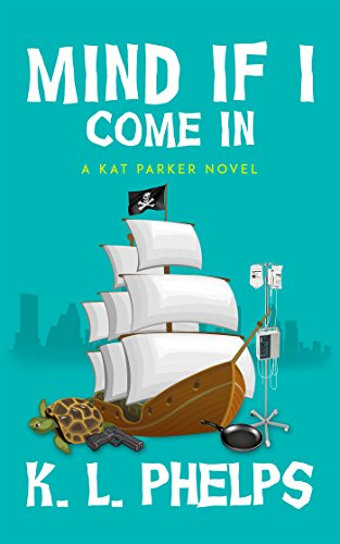 Mind If I Come In (A Kat Parker Novel Book 1) by K.L. Phelps