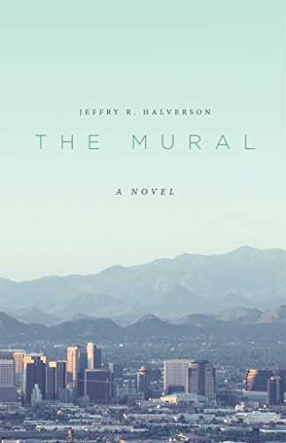 The Mural: A Novel by Jeffry R. Halverson