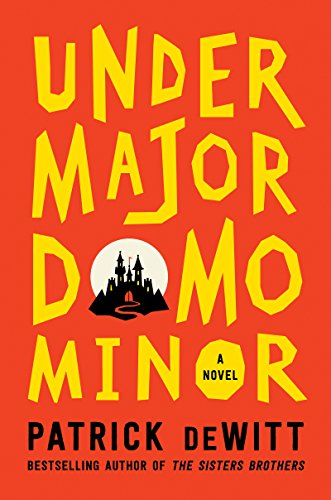 Undermajordomo Minor: A Novel by Patrick deWitt