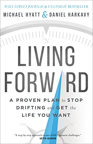 Living Forward: A Proven Plan to Stop Drifting and Get the Life You Want by Daniel Harkavy