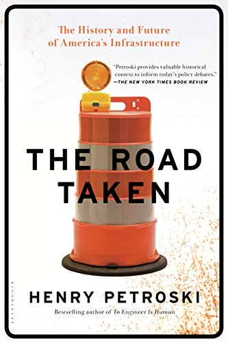The Road Taken: The History and Future of America's Infrastructure by Henry Petroski