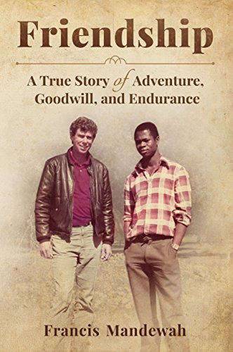 FRIENDSHIP: A True Story of Adventure, Goodwill, and Endurance by Francis Mandewah