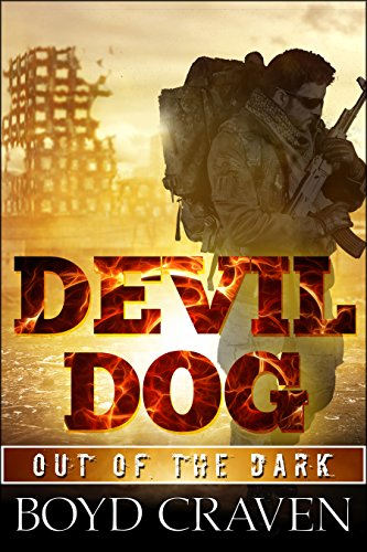 Devil Dog: A Post Apocalyptic Thriller (Out Of The Dark Book 1) by Boyd Craven III