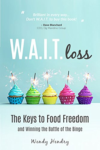 W.A.I.T.loss: The Keys to Food Freedom and Winning the Battle of the Binge by Wendy Hendry