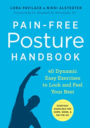 Pain-Free Posture Handbook: 40 Dynamic Easy Exercises to Look and Feel Your Best by Lora Pavilack