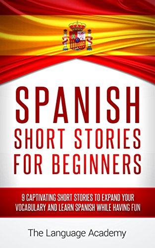 Spanish: Short Stories For Beginners by The Language Academy