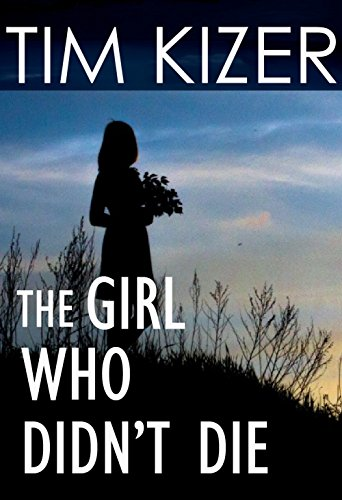 The Girl Who Didn't Die by Tim Kizer