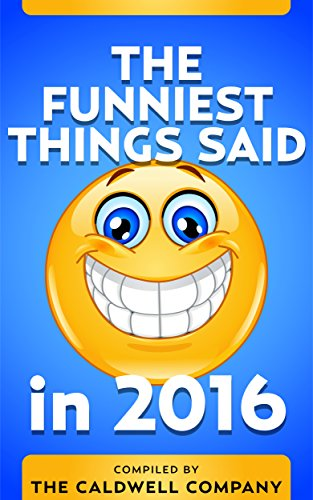 The Funniest Things Said in 2016 by Jefferson George
