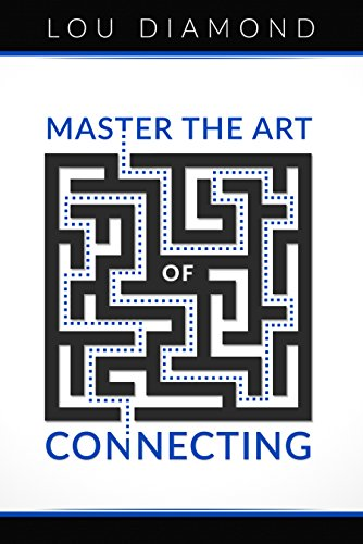 Master the Art of Connecting by Lou Diamond