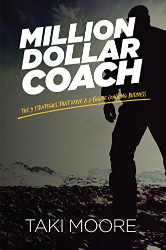Million Dollar Coach: The 9 Strategies That Drive A 7-Figure Coaching Business by Taki Moore
