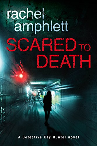 Scared to Death (A Detective Kay Hunter novel) by Rachel Amphlett