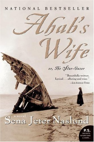 Ahab's Wife: Or, The Star-gazer: A Novel (P.S.) by Sena Jeter Naslund