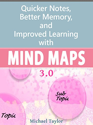 Mind Maps: Quicker Notes, Better Memory, and Improved Learning 3.0 by Michael Taylor