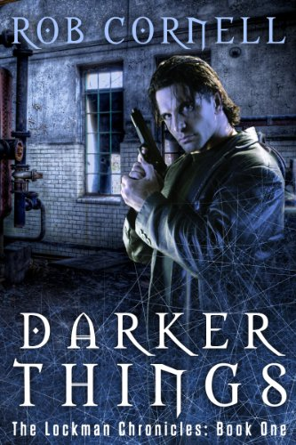 Darker Things (The Lockman Chronicles Book 1) by Rob Cornell