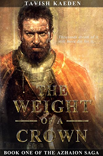 The Weight of a Crown (The Azhaion Saga Book 1) by Tavish Kaeden