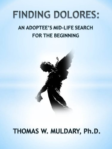 Finding Dolores: An Adoptee's Mid-Life Search for the Beginning by Thomas Muldary