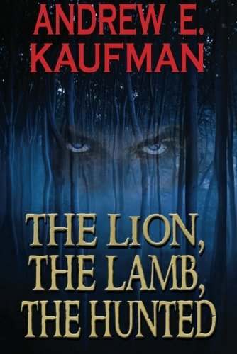 The Lion, The Lamb, The Hunted (A Patrick Bannister Psychological Thriller Book 1) by Andrew E. Kaufman