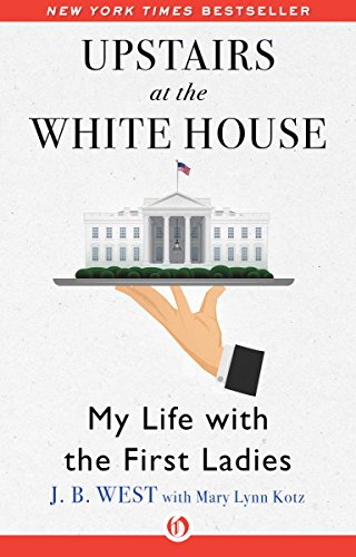 Upstairs at the White House: My Life with the First Ladies by J. B. West