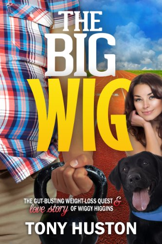 The Big Wig: The Gut-Busting Weight-Loss Quest of Wiggy Higgins by Tony Huston