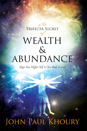 The Trifecta Secret of Wealth & Abundance by John Khoury