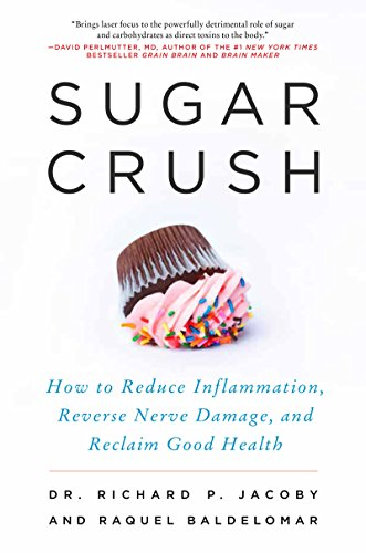 Sugar Crush: How to Reduce Inflammation, Reverse Nerve Damage, and Reclaim Good Health by Raquel Baldelomar
