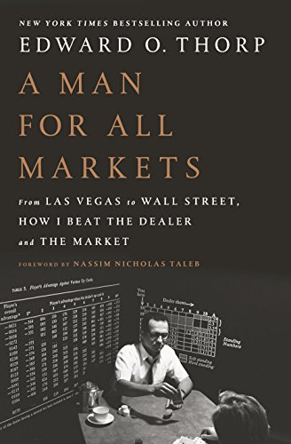 A Man for All Markets: From Las Vegas to Wall Street, How I Beat the Dealer and the Market by Edward O. Thorp