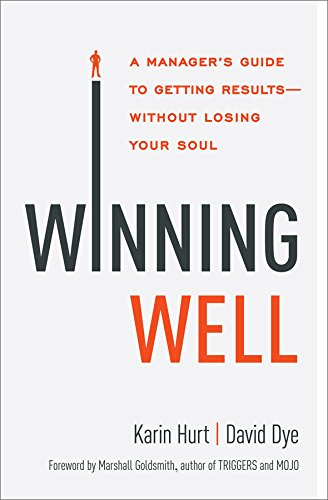 Winning Well: A Manager's Guide to Getting Results---Without Losing Your Soul by Karin HURT
