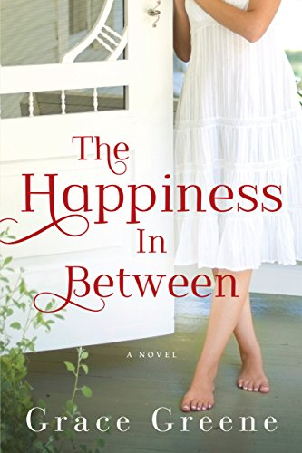 The Happiness In Between: A Novel by Grace Greene