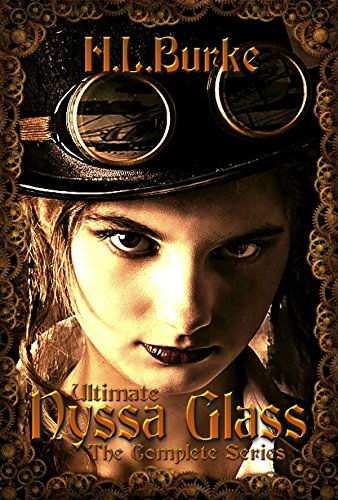 Ultimate Nyssa Glass: The Complete Series by H. L. Burke