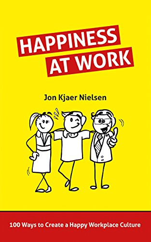 Happiness at Work: 100 Ways to Create a Happy Workplace Culture by Jon Kjaer Nielsen