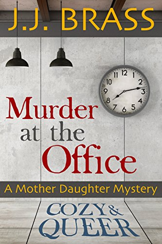 Murder at the Office: A Mother Daughter Mystery by J.J. Brass