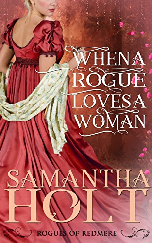 When a Rogue Loves a Woman by Samantha Holt