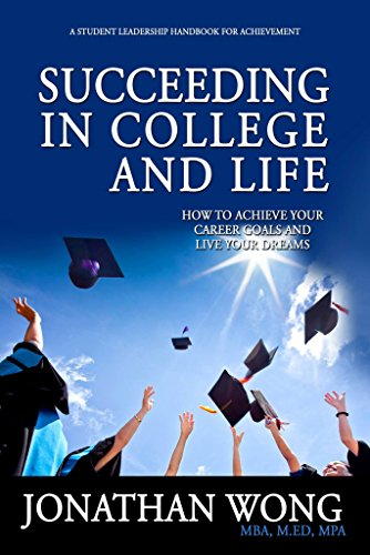Succeeding In College and Life: How To Achieve Your Career Goals and Live Your Dreams by Jonathan Wong
