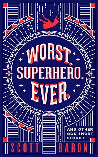 Worst. Superhero. Ever.: and other odd short stories by Scott Baron