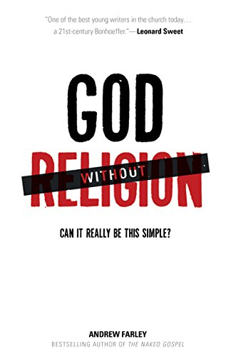 God without Religion: Can It Really Be This Simple? by Andrew Farley