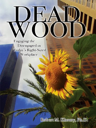 Dead Wood: Engaging the Disengaged in Today's Right-Sized Workplace by Robert Khoury