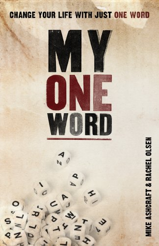 My One Word: Change Your Life With Just One Word by Mike Ashcraft