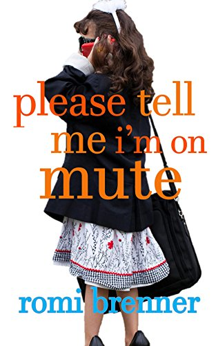Please Tell Me I'm On Mute by Romi Brenner