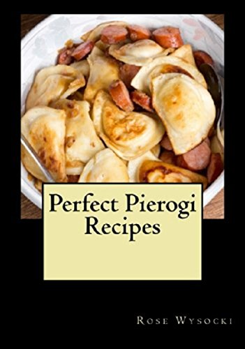 Perfect Pierogi Recipes by Rose Wysocki