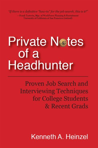 Private Notes of a Headhunter: Proven Job Search and Interviewing Techniques for College Students and Recent Grads by Kenneth Heinzel