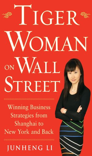 Tiger Woman on Wall Street: Winning Business Strategies from Shanghai to New York and Back by Junheng Li