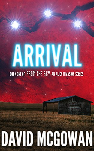 Arrival: Book One of From The Sky: an alien invasion series by David McGowan