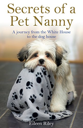 Secrets of a Pet Nanny: A Journey from the White House to the Dog House by Eileen Riley
