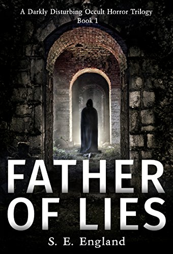 Father of Lies: A Darkly Disturbing Occult Horror Trilogy - Book 1 by Sarah England
