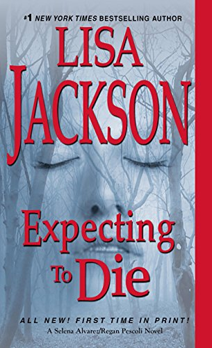 Expecting to Die (An Alvarez & Pescoli Novel) by Lisa Jackson