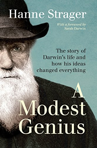 A Modest Genius: The story of Darwin's life and how his ideas changed everything by Hanne Strager